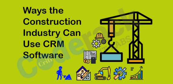 Coderack Ways the Construction Industry Can Use CRM Software